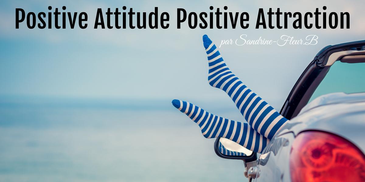 Positive attitude positive attarction par sandrine fleur b