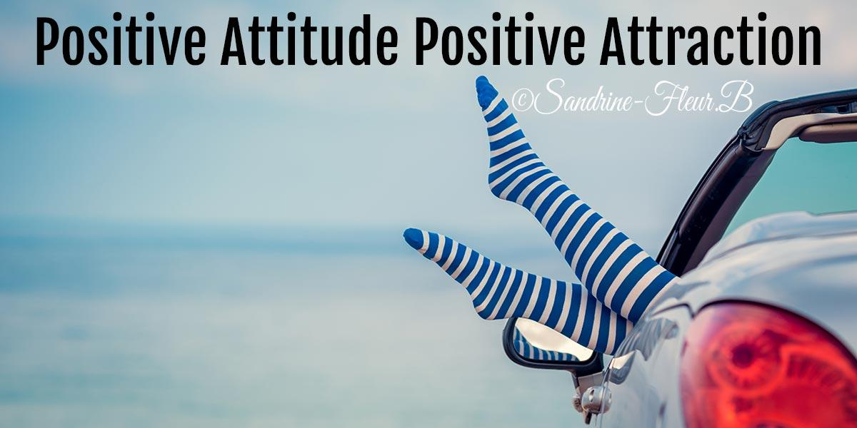 Positive attitude positive attraction sandrinefleurb